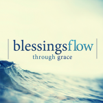 blessings flow through grace
