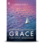 disproportionate grace for your weakness